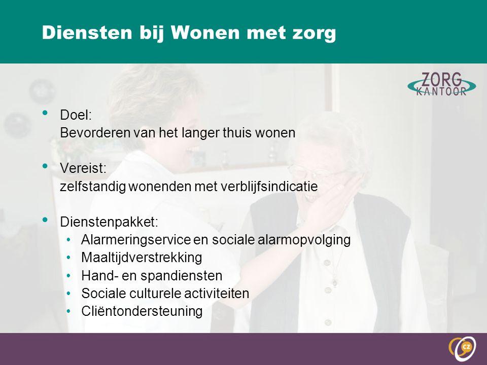 Diensten bij Wonen met zorg Doel: Bevorderen van het langer thuis wonen Vereist: zelfstandig wonenden met verblijfsindicatie Dienstenpakket: Alarmerin