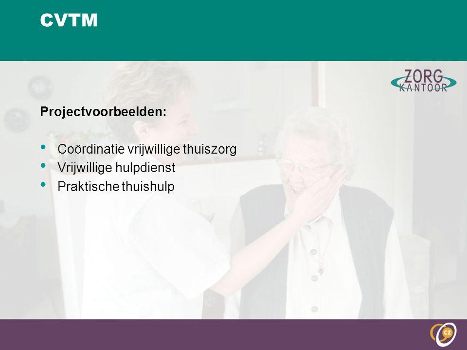 CVTM Projectvoorbeelden: Coördinatie vrijwillige thuiszorg Vrijwillige hulpdienst Praktische thuishulp