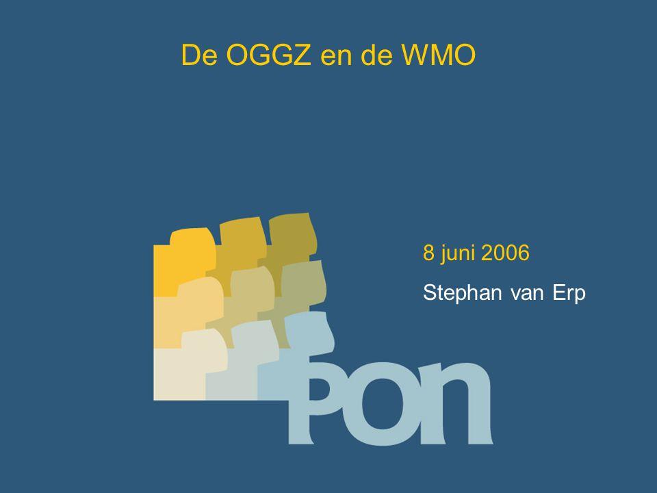 De OGGZ en de WMO 8 juni 2006 Stephan van Erp