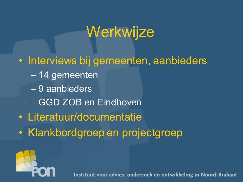 Werkwijze Interviews bij gemeenten, aanbieders –14 gemeenten –9 aanbieders –GGD ZOB en Eindhoven Literatuur/documentatie Klankbordgroep en projectgroep