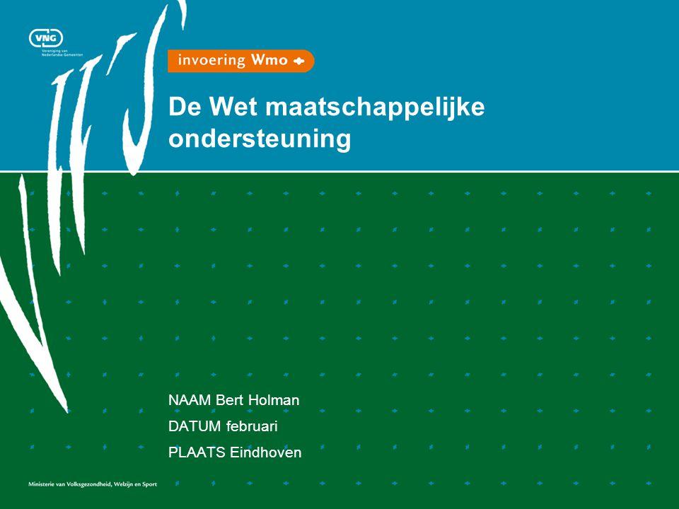 De Wet maatschappelijke ondersteuning NAAM Bert Holman DATUM februari PLAATS Eindhoven