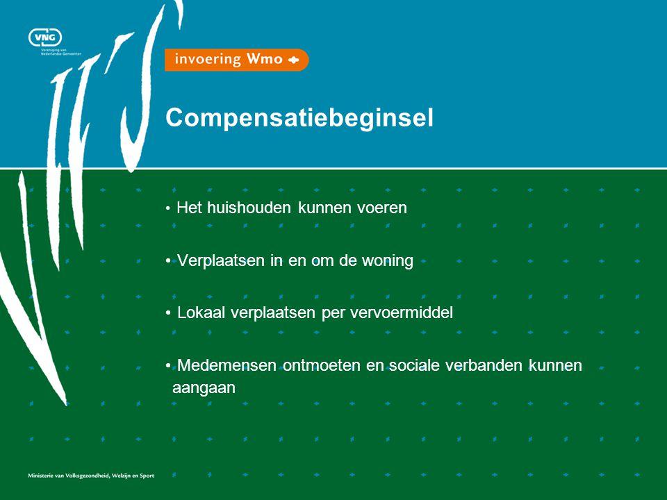 Compensatiebeginsel Het huishouden kunnen voeren Verplaatsen in en om de woning Lokaal verplaatsen per vervoermiddel Medemensen ontmoeten en sociale verbanden kunnen aangaan
