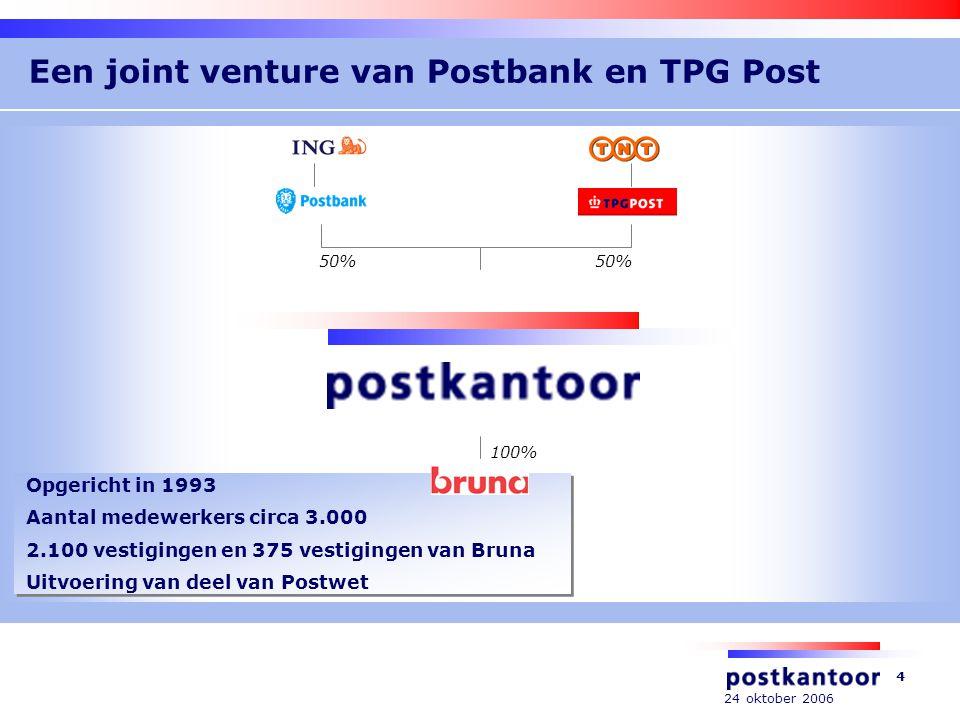 24 oktober 2006 4 Een joint venture van Postbank en TPG Post 50% 100% Opgericht in 1993 Aantal medewerkers circa 3.000 2.100 vestigingen en 375 vestigingen van Bruna Uitvoering van deel van Postwet Opgericht in 1993 Aantal medewerkers circa 3.000 2.100 vestigingen en 375 vestigingen van Bruna Uitvoering van deel van Postwet