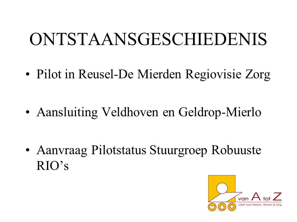 ONTSTAANSGESCHIEDENIS Pilot in Reusel-De Mierden Regiovisie Zorg Aansluiting Veldhoven en Geldrop-Mierlo Aanvraag Pilotstatus Stuurgroep Robuuste RIO's