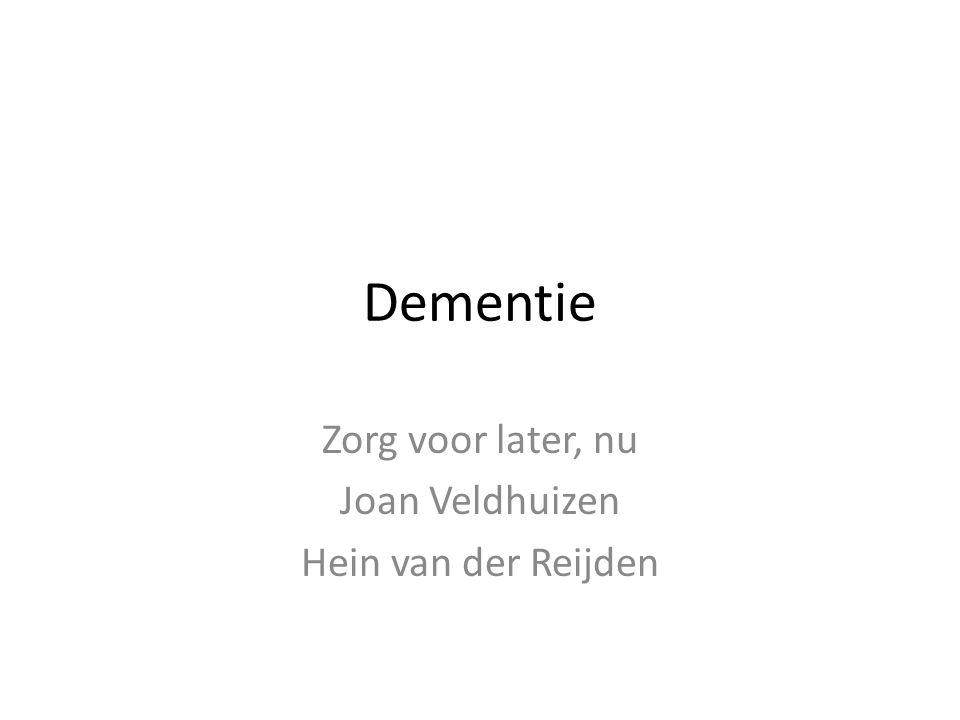 Dementie Zorg voor later, nu Joan Veldhuizen Hein van der Reijden
