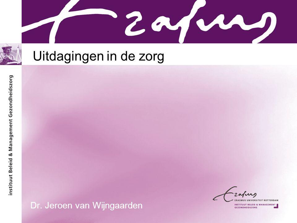 Uitdagingen in de zorg Dr. Jeroen van Wijngaarden