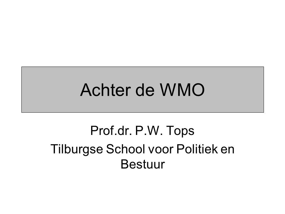 Achter de WMO Prof.dr. P.W. Tops Tilburgse School voor Politiek en Bestuur