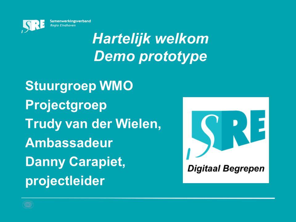 Hartelijk welkom Demo prototype Stuurgroep WMO Projectgroep Trudy van der Wielen, Ambassadeur Danny Carapiet, projectleider