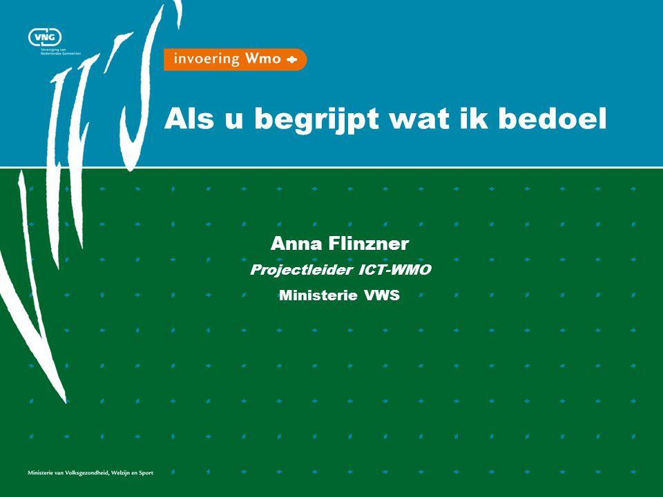 Als u begrijpt wat ik bedoel Anna Flinzner Projectleider ICT-WMO Ministerie VWS
