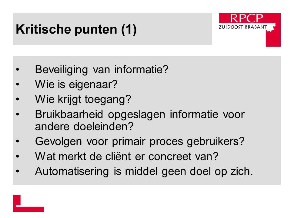 Kritische punten (1) Beveiliging van informatie? Wie is eigenaar? Wie krijgt toegang? Bruikbaarheid opgeslagen informatie voor andere doeleinden? Gevo
