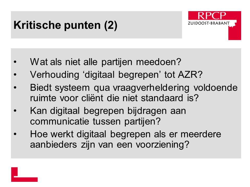 Kritische punten (2) Wat als niet alle partijen meedoen? Verhouding 'digitaal begrepen' tot AZR? Biedt systeem qua vraagverheldering voldoende ruimte