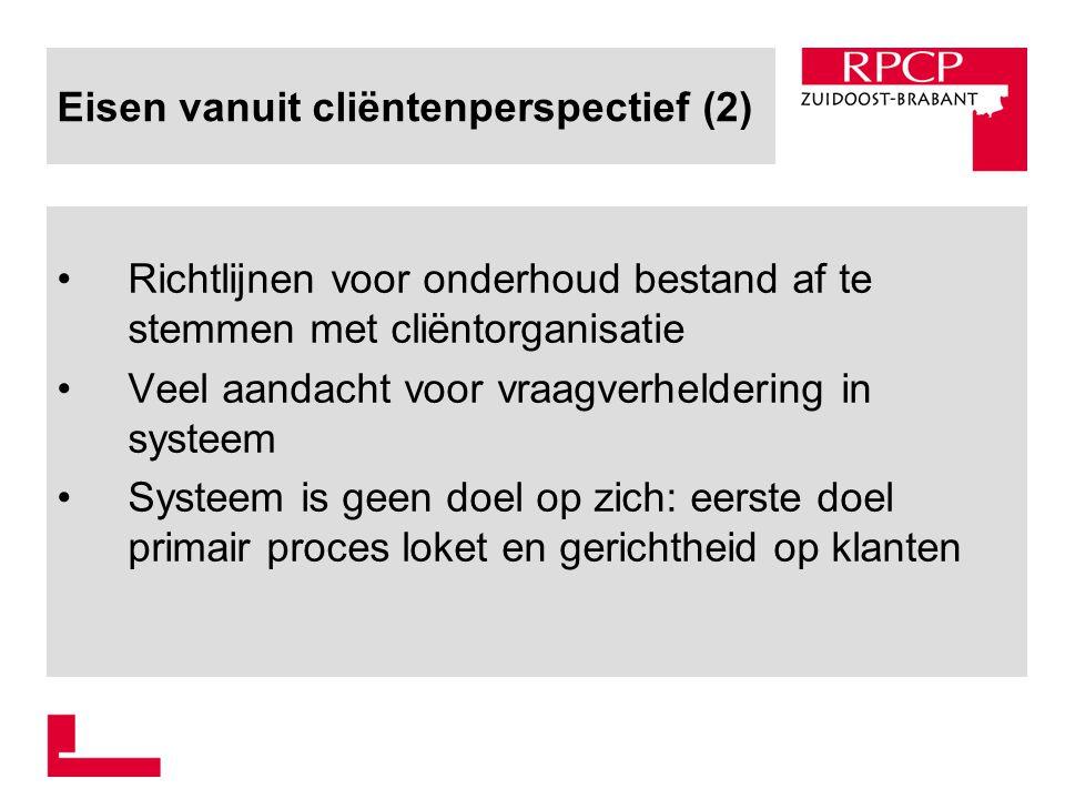 Eisen vanuit cliëntenperspectief (2) Richtlijnen voor onderhoud bestand af te stemmen met cliëntorganisatie Veel aandacht voor vraagverheldering in sy