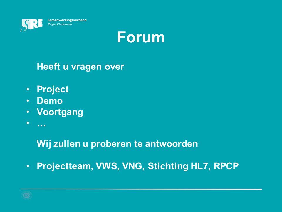 Forum Heeft u vragen over Project Demo Voortgang … Wij zullen u proberen te antwoorden Projectteam, VWS, VNG, Stichting HL7, RPCP