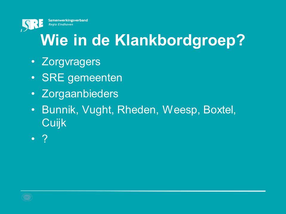 Wie in de Klankbordgroep? Zorgvragers SRE gemeenten Zorgaanbieders Bunnik, Vught, Rheden, Weesp, Boxtel, Cuijk ?