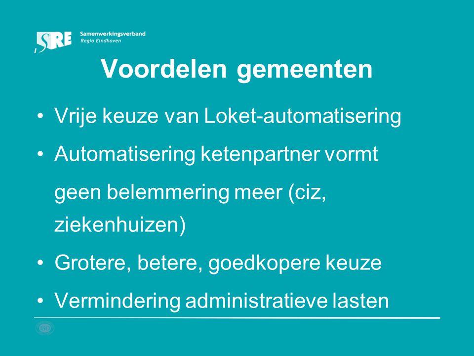 Voordelen gemeenten Vrije keuze van Loket-automatisering Automatisering ketenpartner vormt geen belemmering meer (ciz, ziekenhuizen) Grotere, betere,