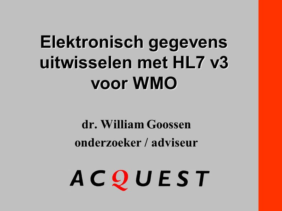 Elektronisch gegevens uitwisselen met HL7 v3 voor WMO dr. William Goossen onderzoeker / adviseur