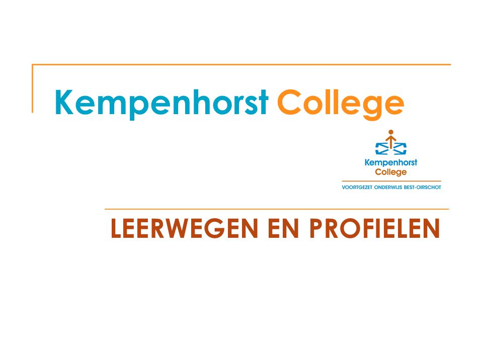 Kempenhorst College LEERWEGEN EN PROFIELEN