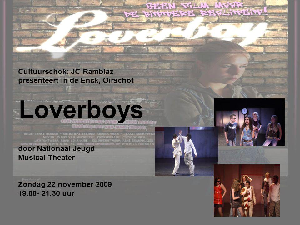 Cultuurschok: JC Ramblaz presenteert in de Enck, Oirschot Loverboys door Nationaal Jeugd Musical Theater Zondag 22 november 2009 19.00- 21.30 uur
