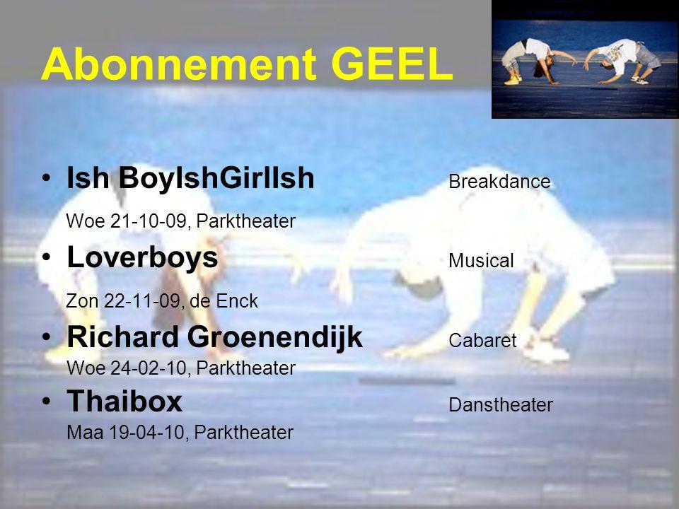 Abonnement GEEL Ish BoyIshGirlIsh Breakdance Woe 21-10-09, Parktheater Loverboys Musical Zon 22-11-09, de Enck Richard Groenendijk Cabaret Woe 24-02-1