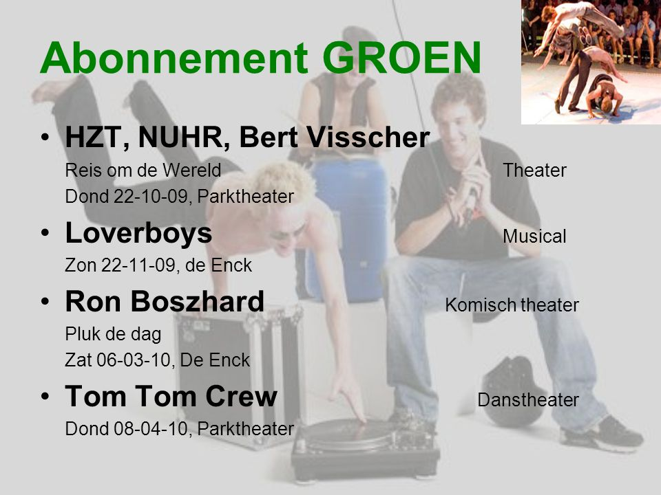 Abonnement GROEN HZT, NUHR, Bert Visscher Reis om de Wereld Theater Dond 22-10-09, Parktheater Loverboys Musical Zon 22-11-09, de Enck Ron Boszhard Ko