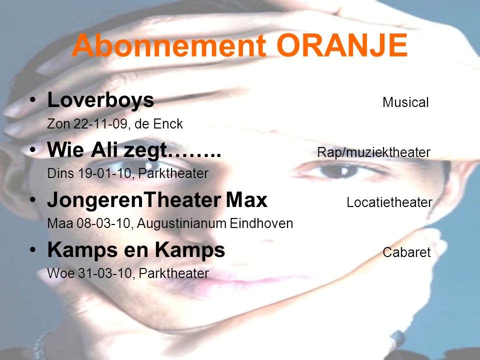 Abonnement ORANJE Loverboys Musical Zon 22-11-09, de Enck Wie Ali zegt…….. Rap/muziektheater Dins 19-01-10, Parktheater JongerenTheater Max Locatiethe