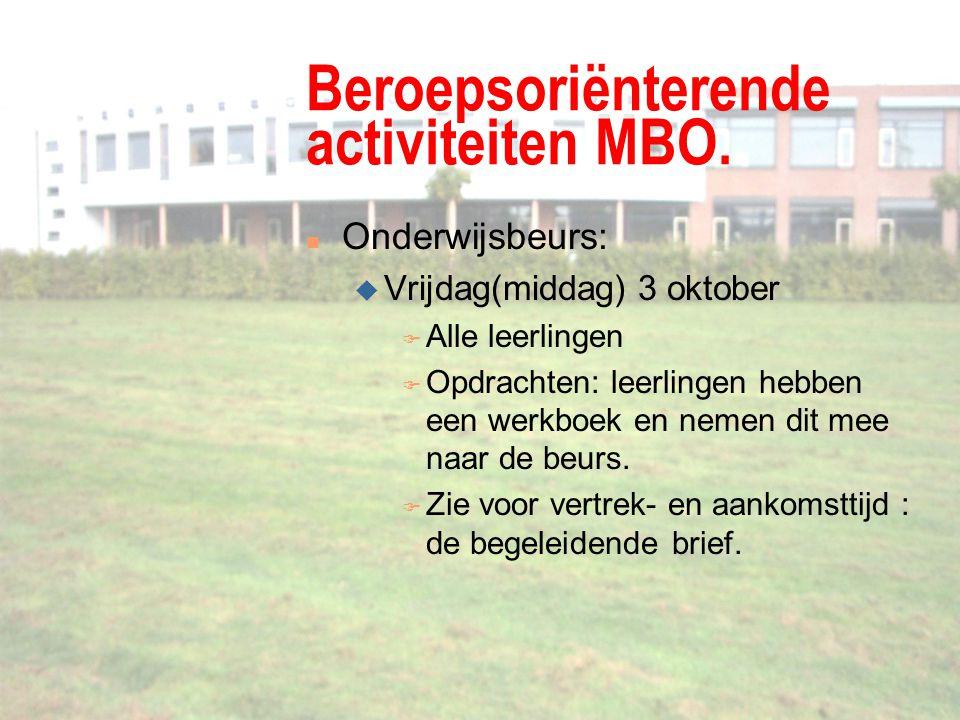 Beroepsoriënterende activiteiten MBO. n Onderwijsbeurs: u Vrijdag(middag) 3 oktober F Alle leerlingen F Opdrachten: leerlingen hebben een werkboek en
