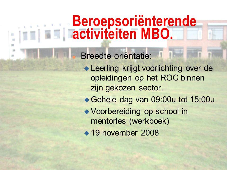 Beroepsoriënterende activiteiten MBO. n Breedte oriëntatie: u Leerling krijgt voorlichting over de opleidingen op het ROC binnen zijn gekozen sector.