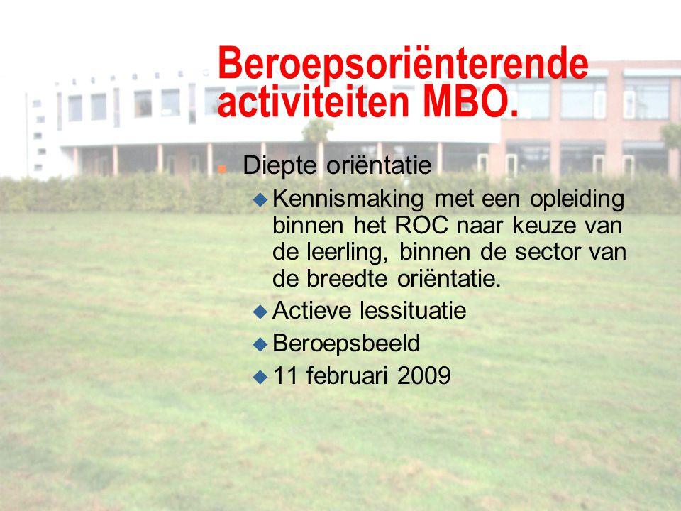 Beroepsoriënterende activiteiten MBO. n Diepte oriëntatie u Kennismaking met een opleiding binnen het ROC naar keuze van de leerling, binnen de sector