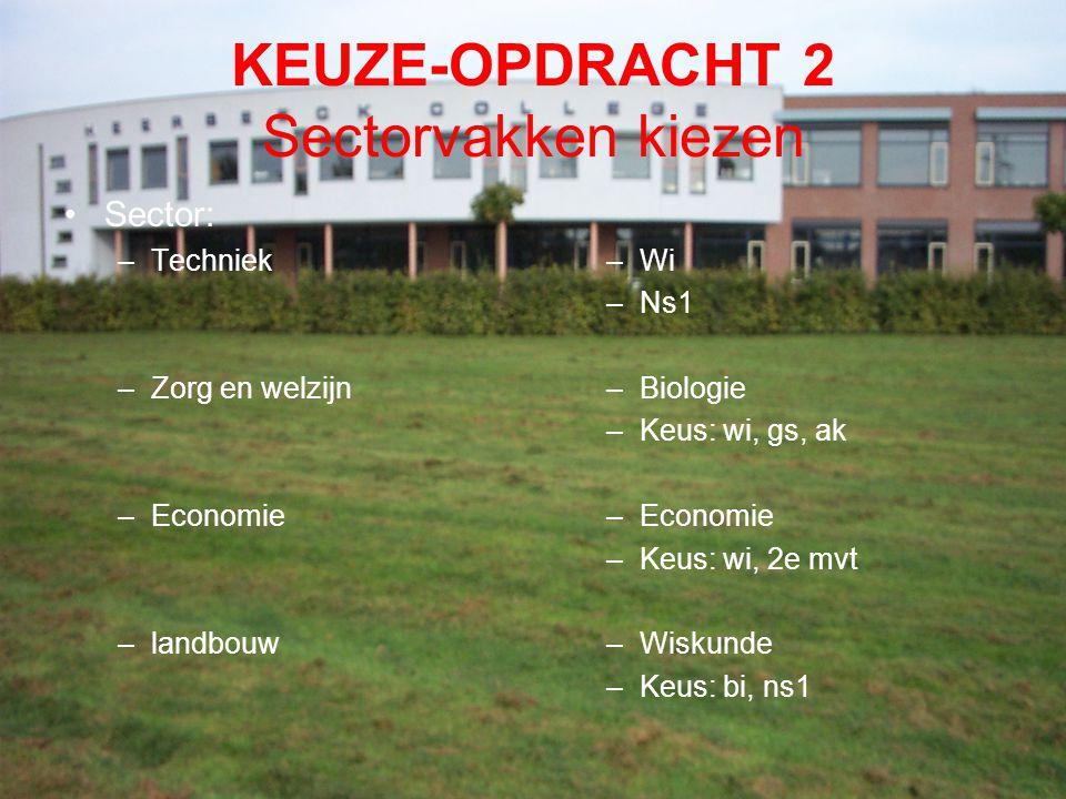 KEUZE-OPDRACHT 2 Sectorvakken kiezen Sector: –Techniek –Zorg en welzijn –Economie –landbouw –Wi –Ns1 –Biologie –Keus: wi, gs, ak –Economie –Keus: wi,