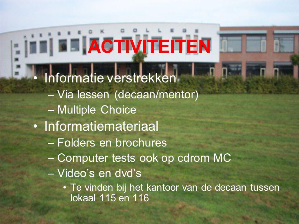 ACTIVITEITEN Informatie verstrekken –Via lessen (decaan/mentor) –Multiple Choice Informatiemateriaal –Folders en brochures –Computer tests ook op cdro