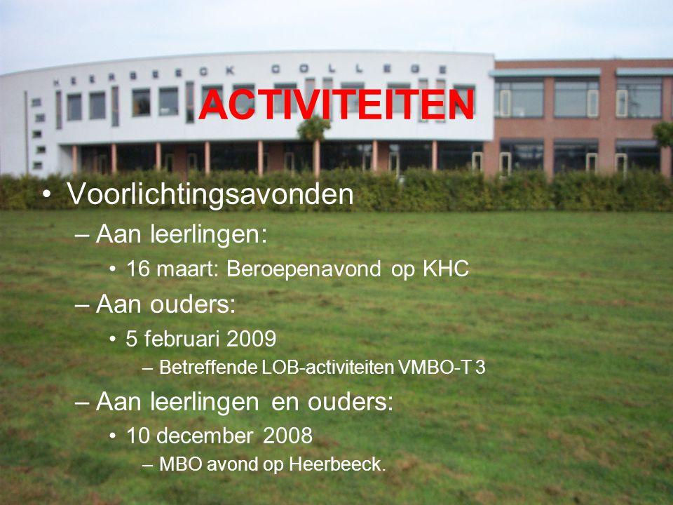 ACTIVITEITEN Voorlichtingsavonden –Aan leerlingen: 16 maart: Beroepenavond op KHC –Aan ouders: 5 februari 2009 –Betreffende LOB-activiteiten VMBO-T 3