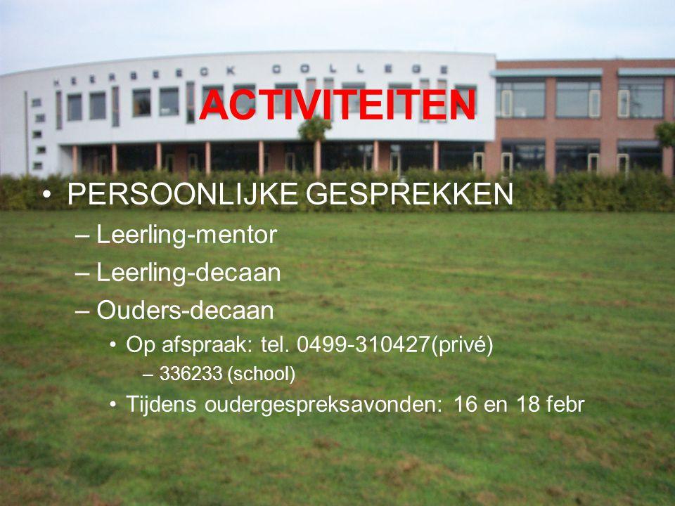 ACTIVITEITEN PERSOONLIJKE GESPREKKEN –Leerling-mentor –Leerling-decaan –Ouders-decaan Op afspraak: tel. 0499-310427(privé) –336233 (school) Tijdens ou