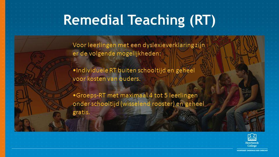 Remedial Teaching (RT) Voor leerlingen met een dyslexieverklaring zijn er de volgende mogelijkheden: Individuele RT buiten schooltijd en geheel voor kosten van ouders.