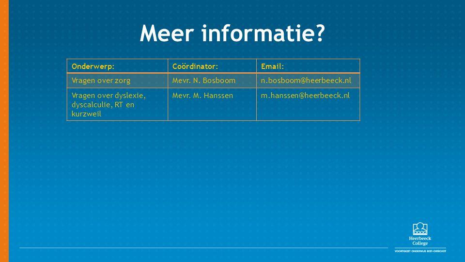 Meer informatie? Onderwerp:Coördinator:Email: Vragen over zorgMevr. N. Bosboomn.bosboom@heerbeeck.nl Vragen over dyslexie, dyscalculie, RT en kurzweil