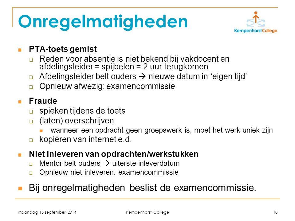 maandag 15 september 2014 Kempenhorst College 10 Onregelmatigheden PTA-toets gemist  Reden voor absentie is niet bekend bij vakdocent en afdelingslei