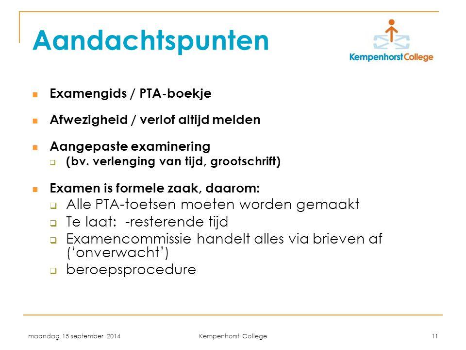 maandag 15 september 2014 Kempenhorst College 11 Aandachtspunten Examengids / PTA-boekje Afwezigheid / verlof altijd melden Aangepaste examinering  (