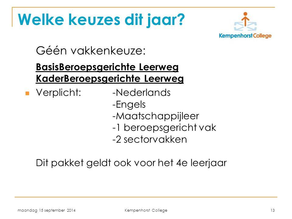 maandag 15 september 2014 Kempenhorst College 13 Welke keuzes dit jaar? Géén vakkenkeuze: BasisBeroepsgerichte Leerweg KaderBeroepsgerichte Leerweg Ve