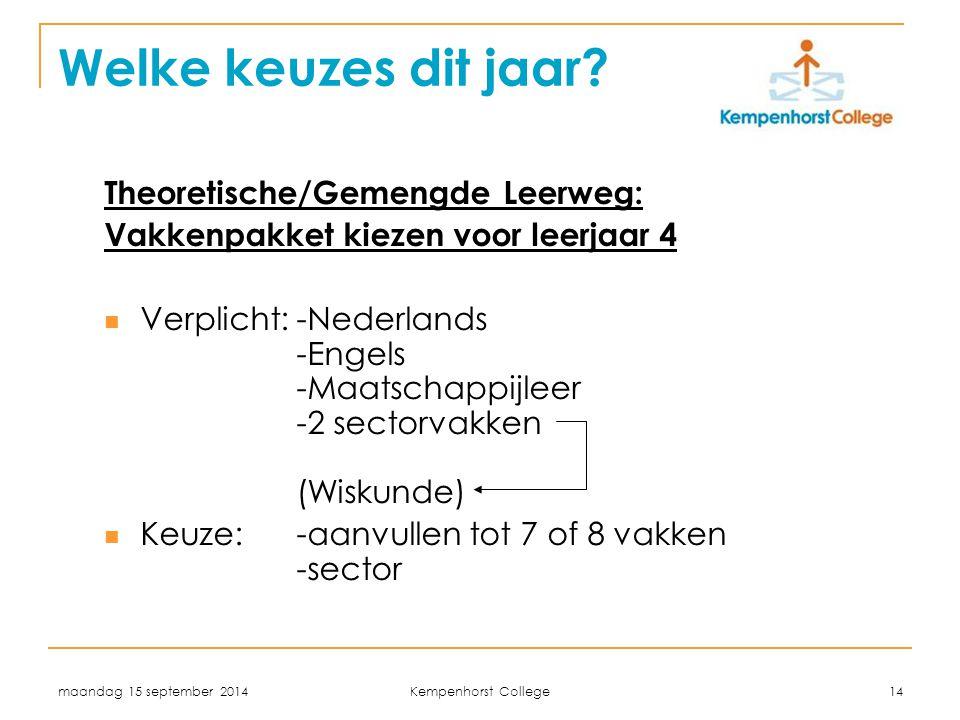 maandag 15 september 2014 Kempenhorst College 14 Welke keuzes dit jaar? Theoretische/Gemengde Leerweg: Vakkenpakket kiezen voor leerjaar 4 Verplicht: