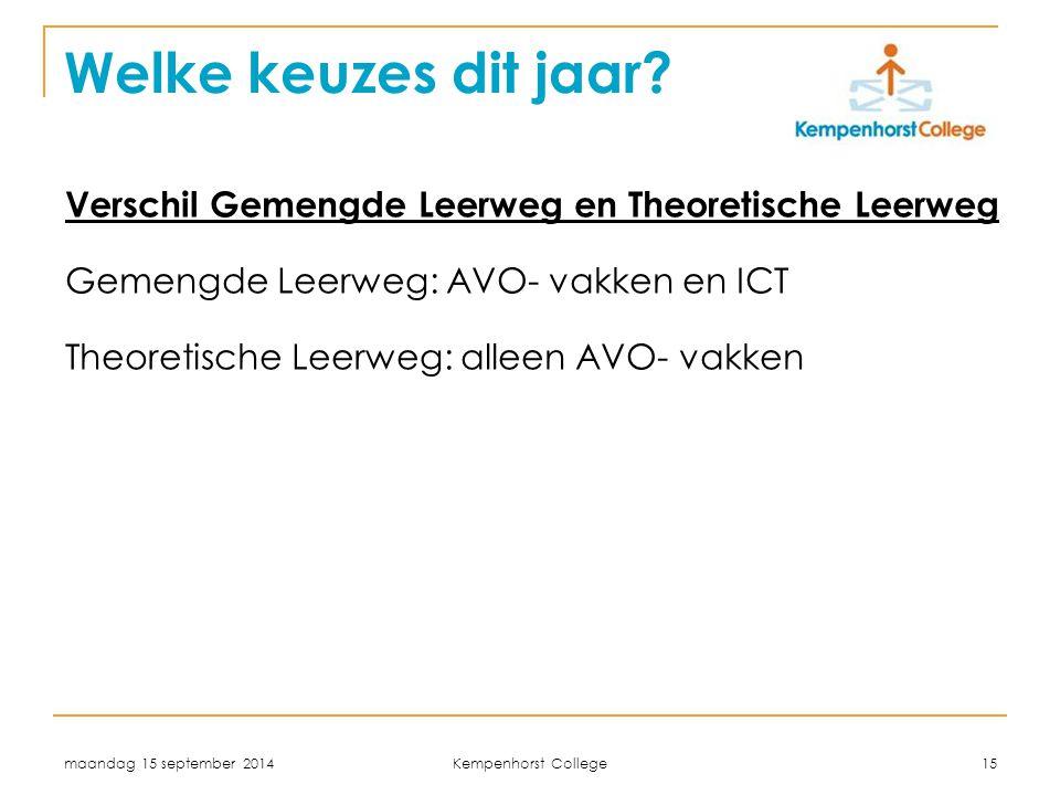 maandag 15 september 2014 Kempenhorst College 15 Verschil Gemengde Leerweg en Theoretische Leerweg Gemengde Leerweg: AVO- vakken en ICT Theoretische L