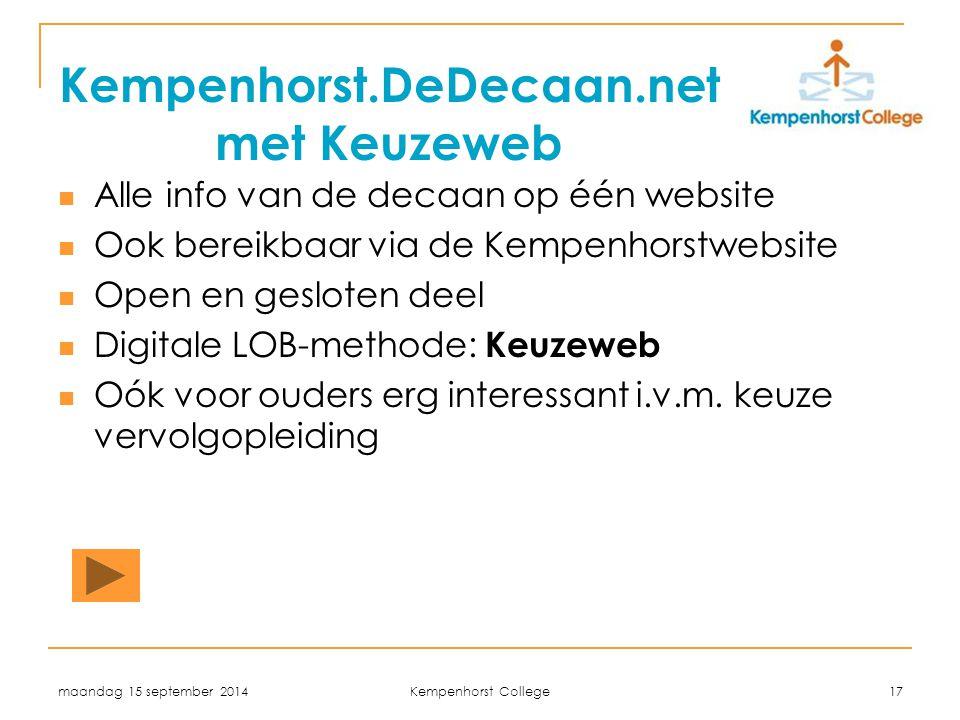maandag 15 september 2014 Kempenhorst College 17 Kempenhorst.DeDecaan.net met Keuzeweb Alle info van de decaan op één website Ook bereikbaar via de Ke