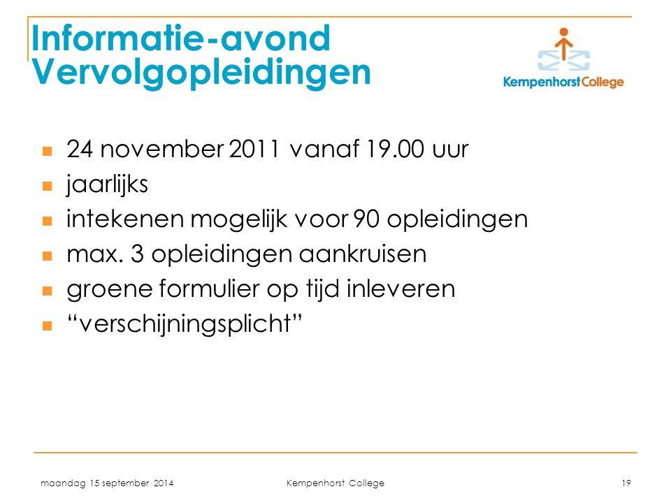 maandag 15 september 2014 Kempenhorst College 19 Informatie-avond Vervolgopleidingen 24 november 2011 vanaf 19.00 uur jaarlijks intekenen mogelijk voo