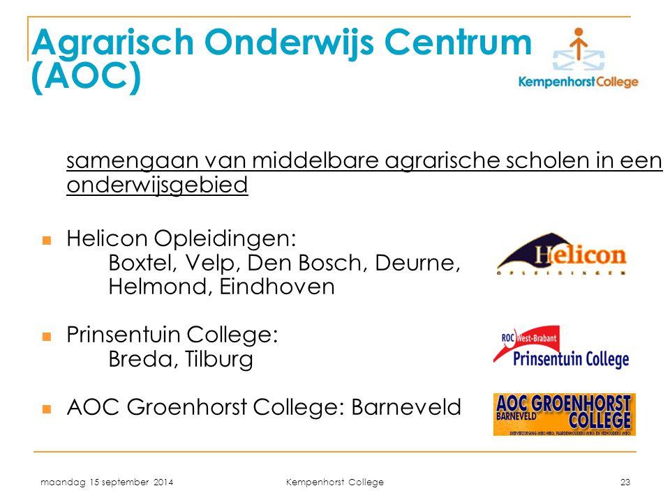 maandag 15 september 2014 Kempenhorst College 23 Agrarisch Onderwijs Centrum (AOC) samengaan van middelbare agrarische scholen in een onderwijsgebied