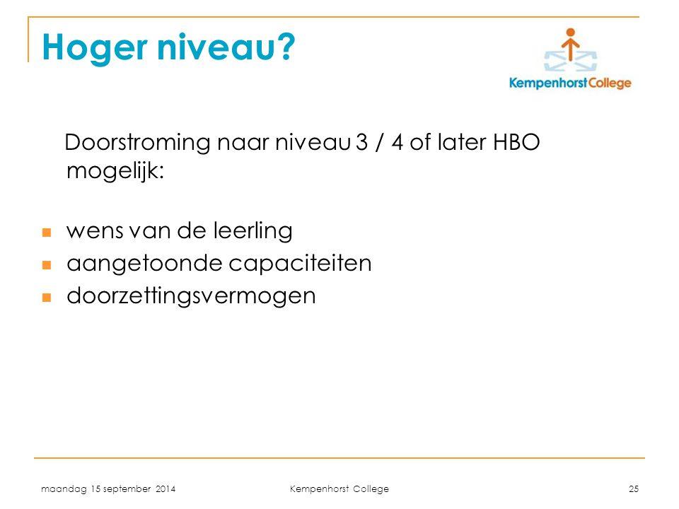 maandag 15 september 2014 Kempenhorst College 25 Hoger niveau? Doorstroming naar niveau 3 / 4 of later HBO mogelijk: wens van de leerling aangetoonde