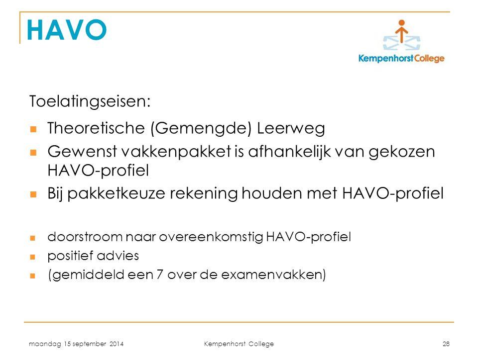 maandag 15 september 2014 Kempenhorst College 28 HAVO Toelatingseisen: Theoretische (Gemengde) Leerweg Gewenst vakkenpakket is afhankelijk van gekozen