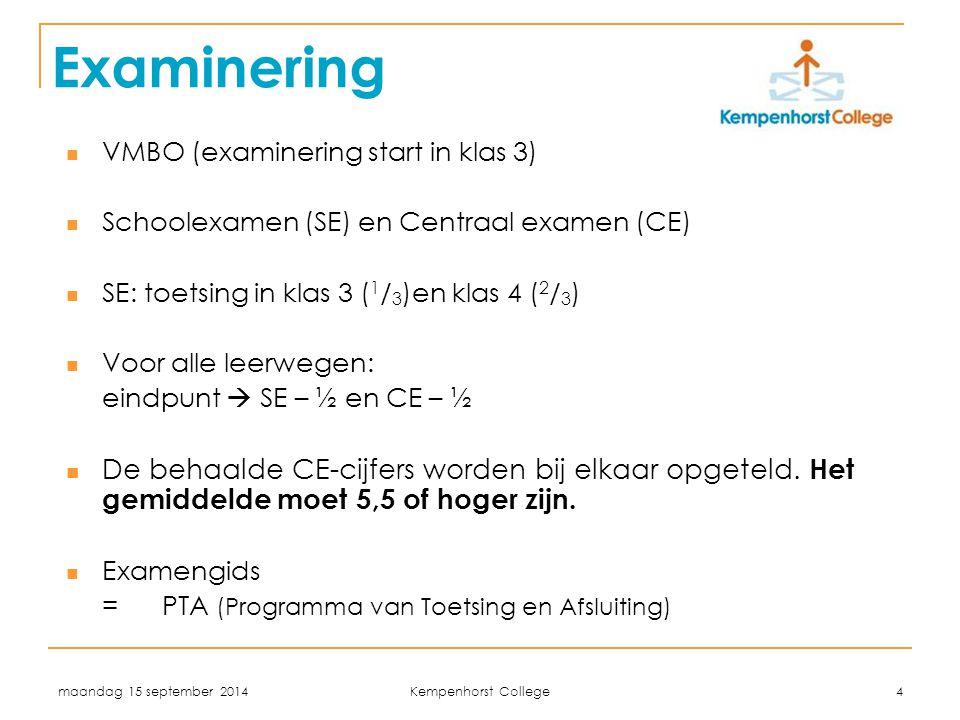 maandag 15 september 2014 Kempenhorst College 4 Examinering VMBO (examinering start in klas 3) Schoolexamen (SE) en Centraal examen (CE) SE: toetsing