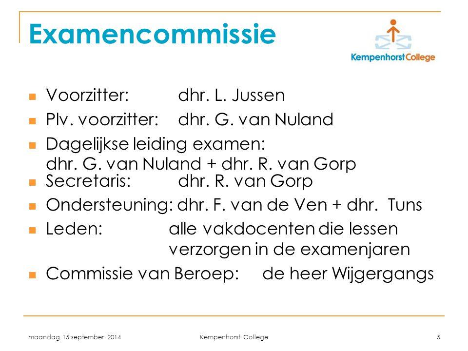 maandag 15 september 2014 Kempenhorst College 5 Examencommissie Voorzitter: dhr. L. Jussen Plv. voorzitter: dhr. G. van Nuland Dagelijkse leiding exam