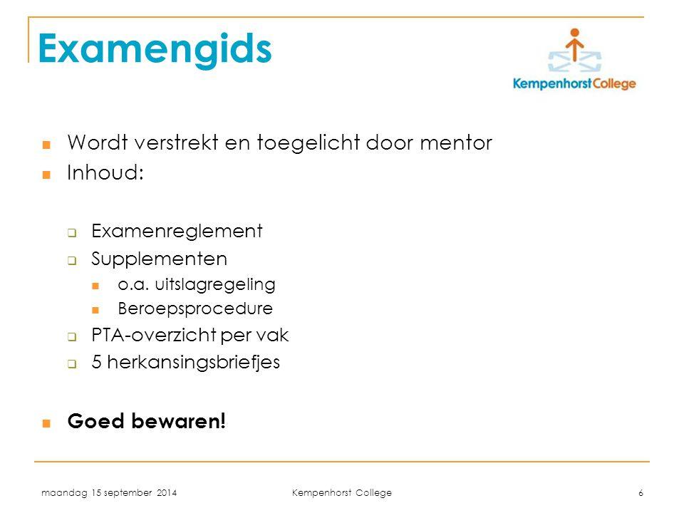 maandag 15 september 2014 Kempenhorst College 6 Examengids Wordt verstrekt en toegelicht door mentor Inhoud:  Examenreglement  Supplementen o.a. uit