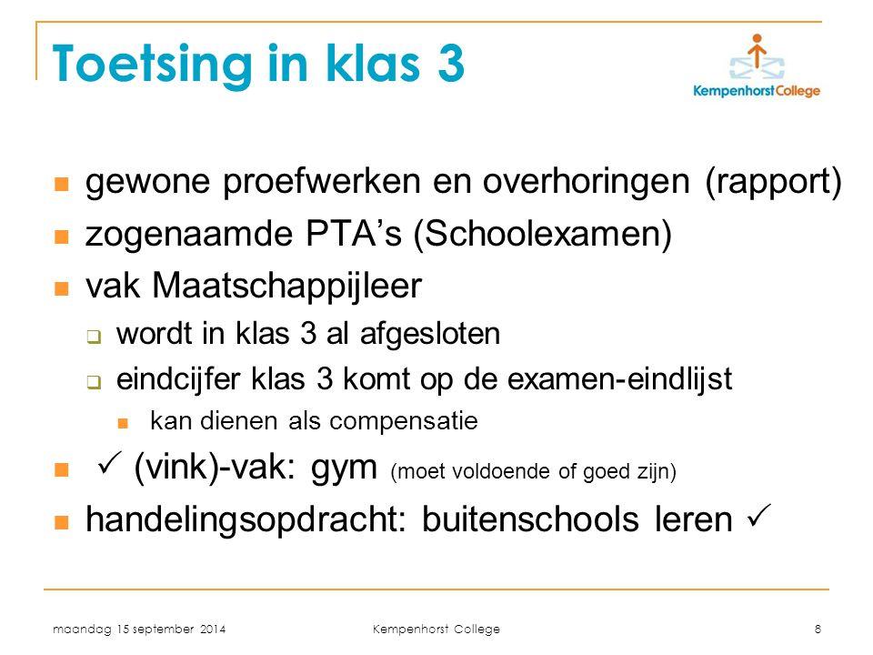 maandag 15 september 2014 Kempenhorst College 8 Toetsing in klas 3 gewone proefwerken en overhoringen (rapport) zogenaamde PTA's (Schoolexamen) vak Ma