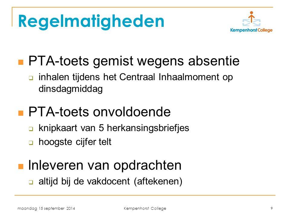 maandag 15 september 2014 Kempenhorst College 9 Regelmatigheden PTA-toets gemist wegens absentie  inhalen tijdens het Centraal Inhaalmoment op dinsda