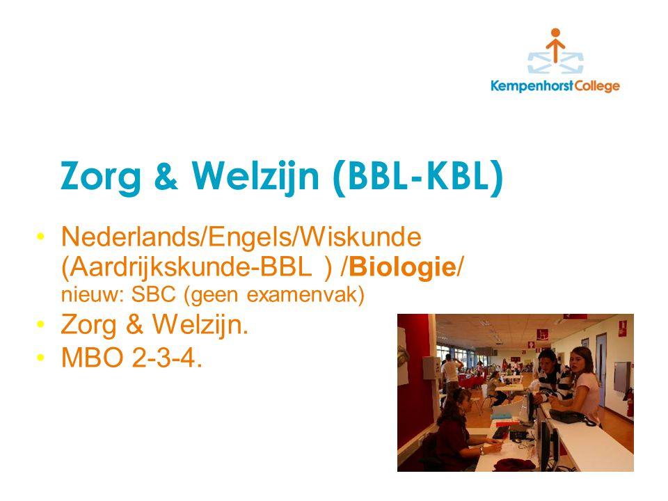 Zorg & Welzijn (BBL-KBL) Nederlands/Engels/Wiskunde (Aardrijkskunde-BBL ) /Biologie/ nieuw: SBC (geen examenvak) Zorg & Welzijn.